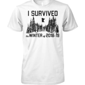 I survived the winter of 2018 19 unisex cotton tee
