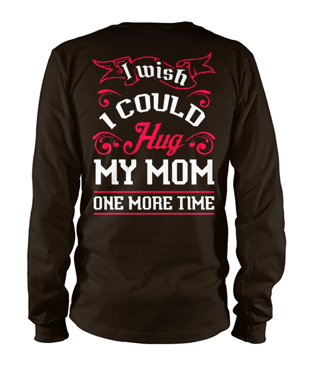 I wish I could hug my mom one more time unisex long sleeve