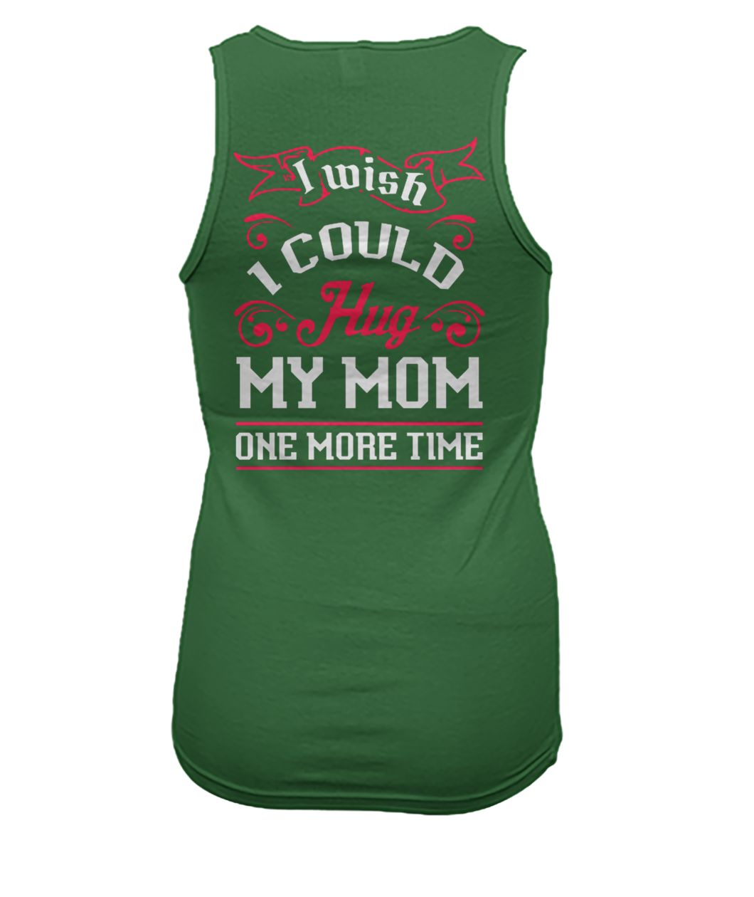 I wish I could hug my mom one more time women's tank top