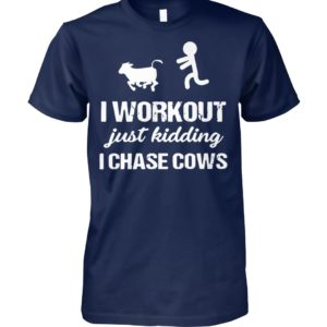 I workout just kidding I chase cows unisex cotton tee