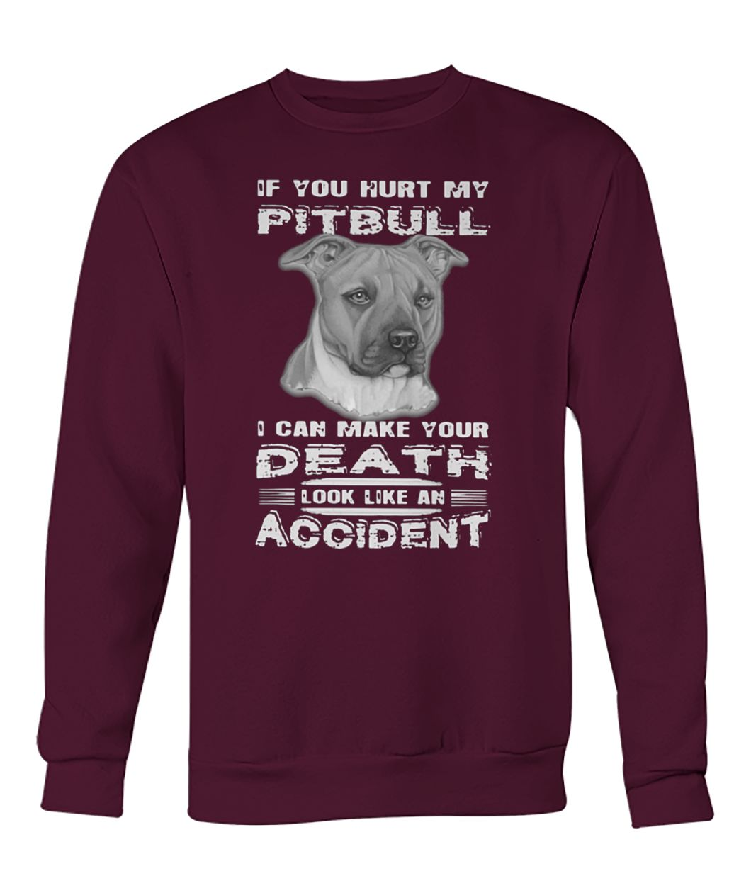 If you hurt my pitbull I can make your death look crew neck sweatshirt