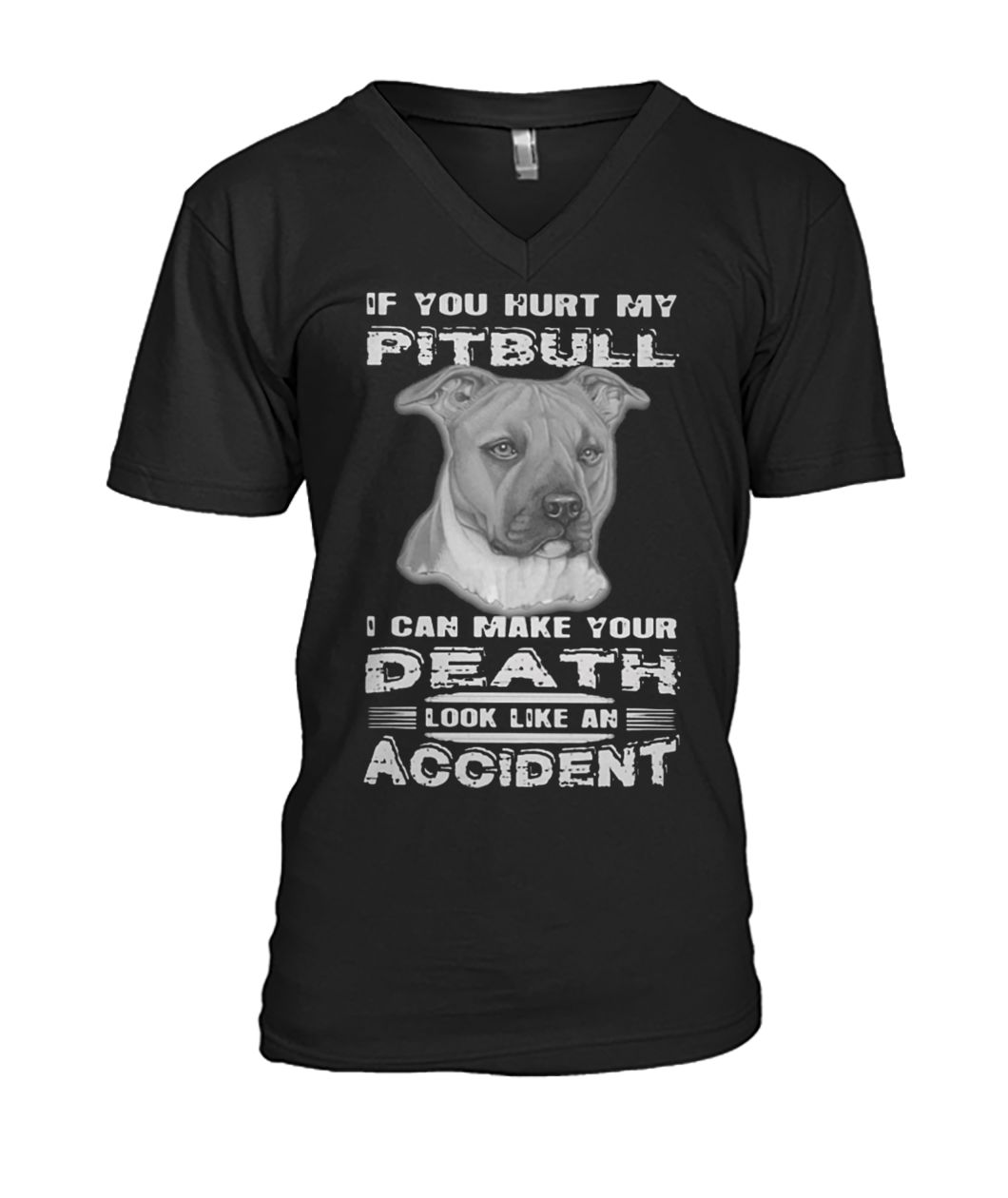 If you hurt my pitbull I can make your death look mens v-neck