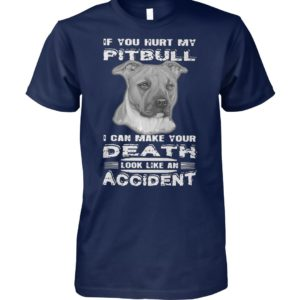 If you hurt my pitbull I can make your death look unisex cotton tee