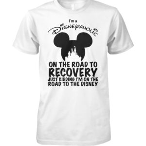 I'm a disneyaholic on the road to recovery just kidding I'm on the road to the disney unisex cotton tee