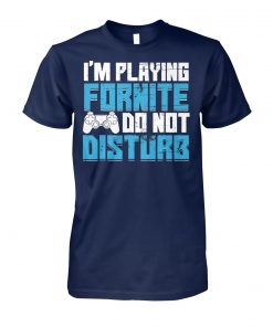 I'm playing fornite do not disturb unisex cotton tee