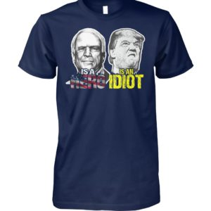 John mccain is a hero trump is an idiot unisex cotton tee