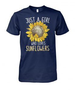 Just a girl who loves sunflowers unisex cotton tee
