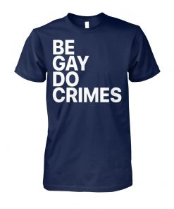 LGBT be gay do crimes unisex cotton tee
