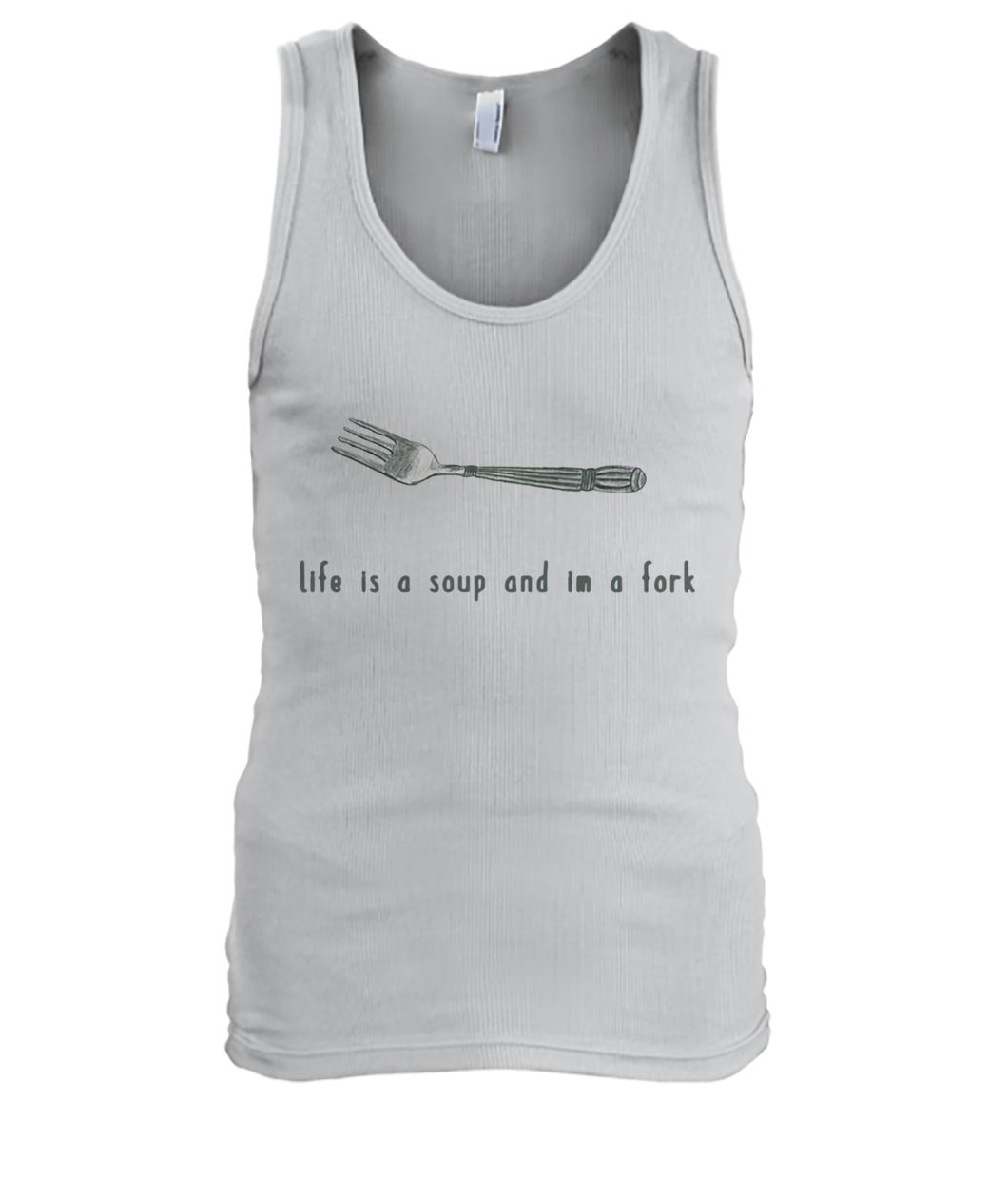 Life is a soup and I'm a fork men's tank top