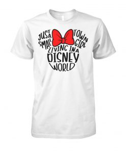 Mickey mouse just a small town girl living in a disney world unisex cotton tee