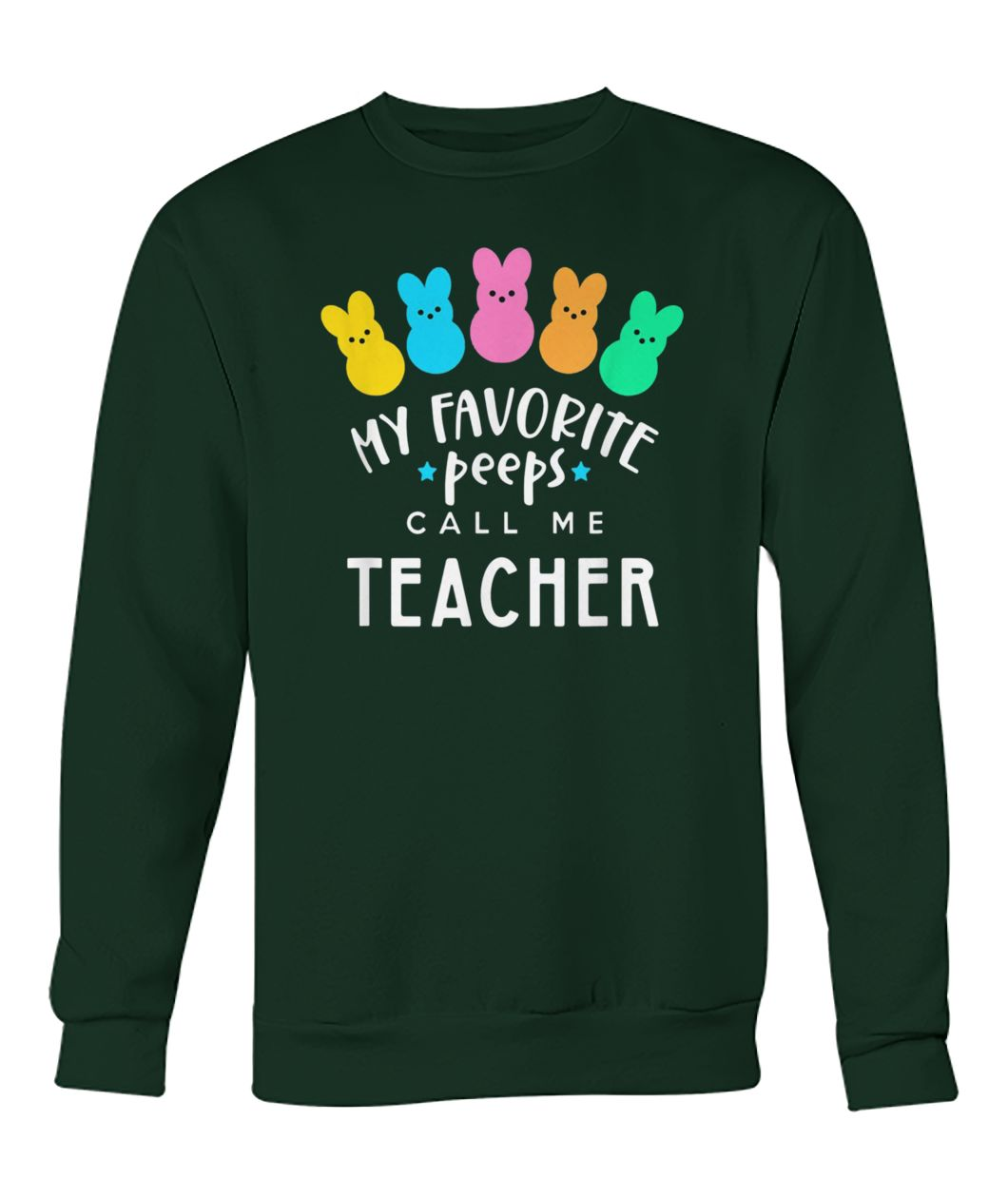My favorite peeps call me teacher easter day crew neck sweatshirt
