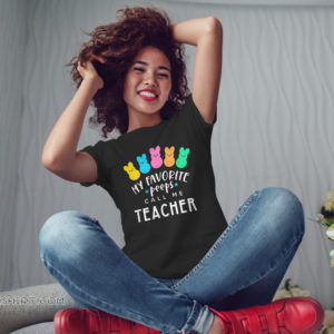 My favorite peeps call me teacher easter day shirt