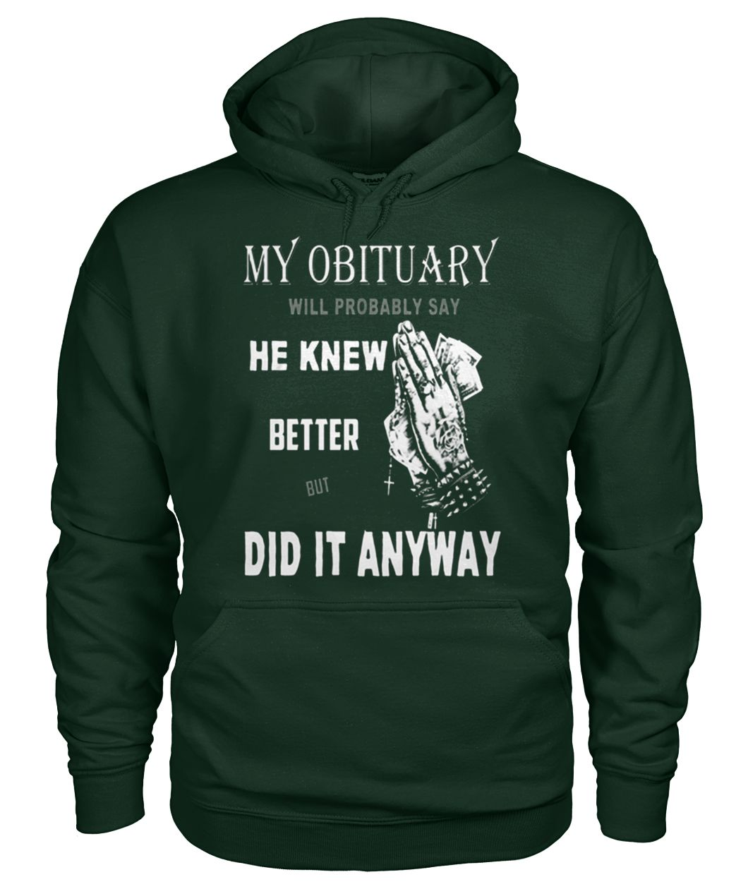 My obituary will be probably say he knew better but did it anyway gildan hoodie
