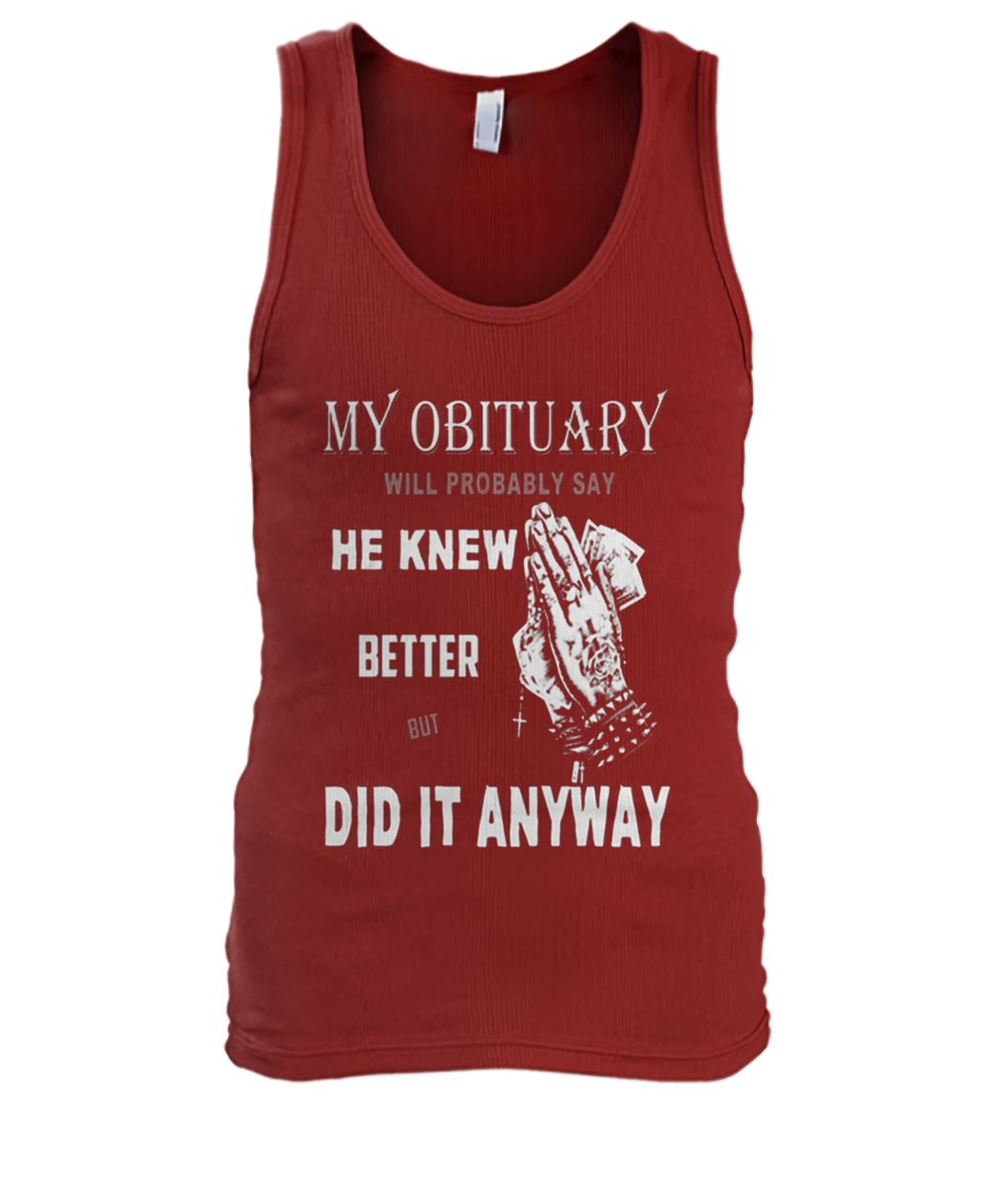 My obituary will be probably say he knew better but did it anyway men's tank top