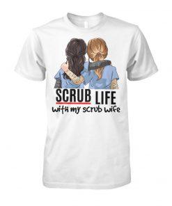 Nurse scrub life with my scrub wife unisex cotton tee