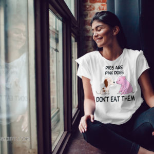 Pigs are pink dogs don't eat them shirt