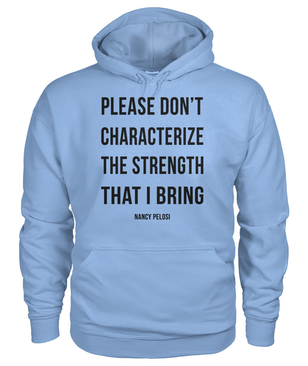 Please don't characterize the strength that I bring gildan hoodie