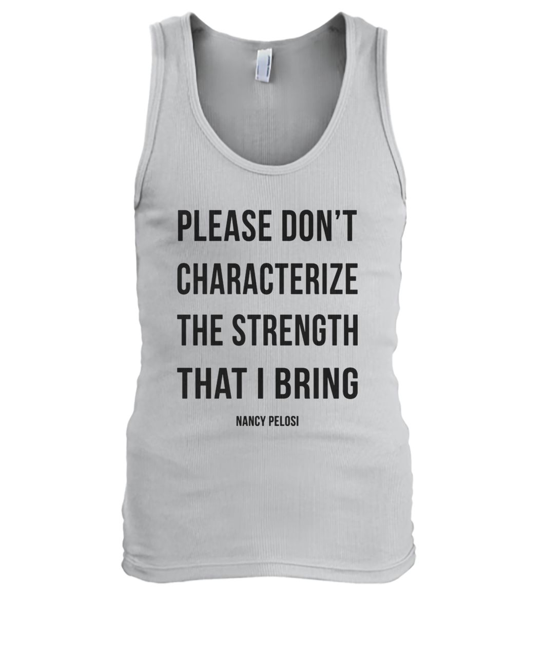 Please don't characterize the strength that I bring men's tank top
