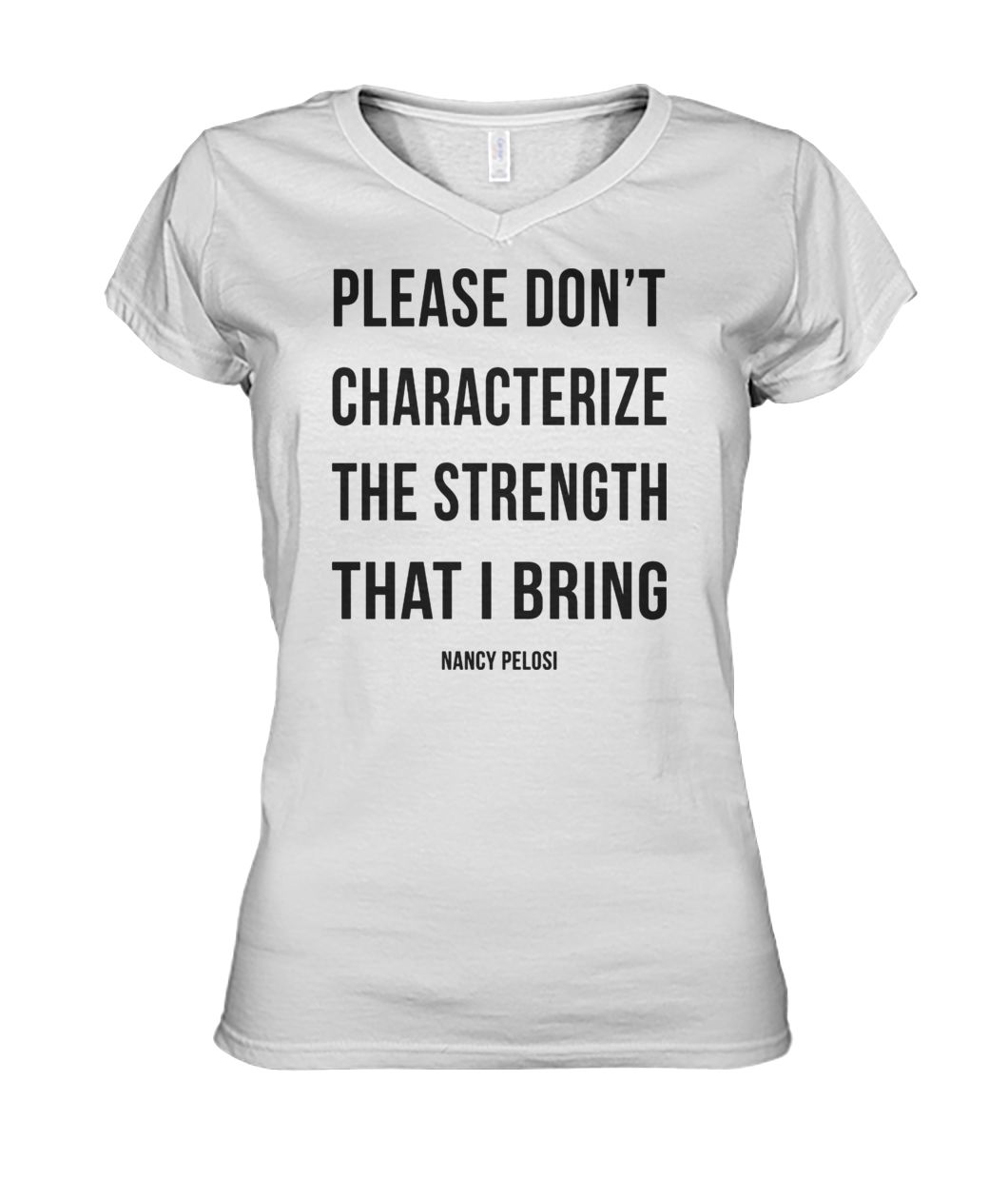 Please don't characterize the strength that I bring women's v-neck