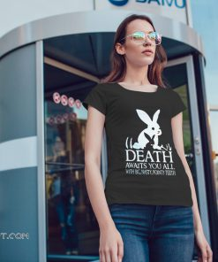 Rabbit death awaits you all with big nasty pointy teeth shirt