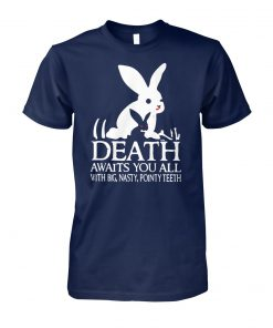 Rabbit death awaits you all with big nasty pointy teeth unisex cotton tee