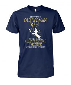 Respect this old woman she earned a computer science degree without the internet unisex cotton tee