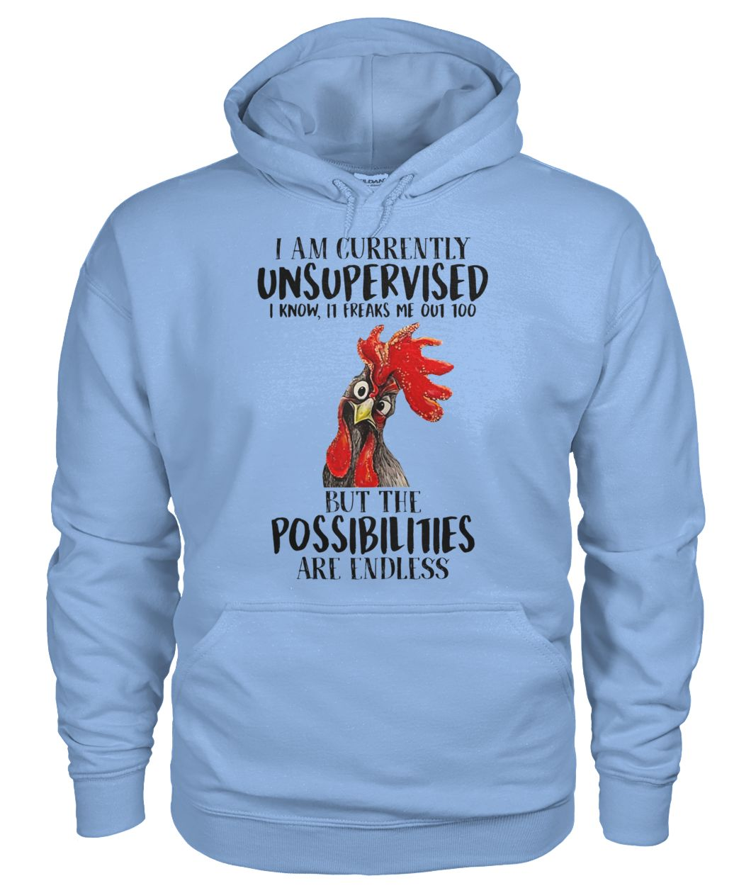Rooster chicken I am currently unsupervised I know it freaks me out too gildan hoodie