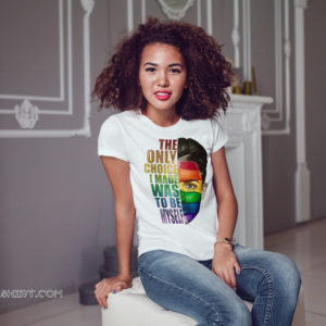 Ruby rose the only choice i made was to be myself LGBT shirt