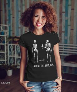Skeleton halloween I found this humerus shirt