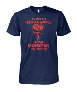 Skull I'm not the hero you wanted I'm the monster you needed unisex cotton tee