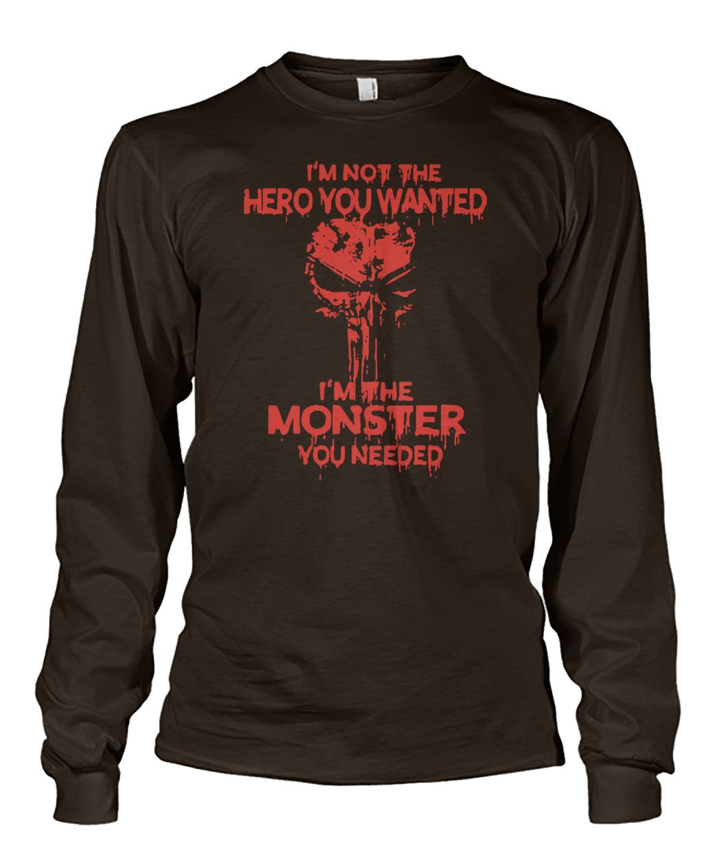 Skull I'm not the hero you wanted I'm the monster you needed unisex long sleeve