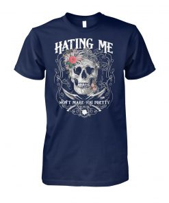 Skull queen hating me won't make you pretty unisex cotton tee