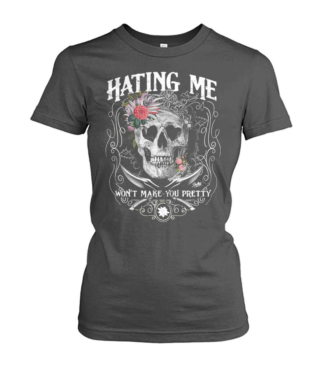 Skull queen hating me won't make you pretty women's crew tee