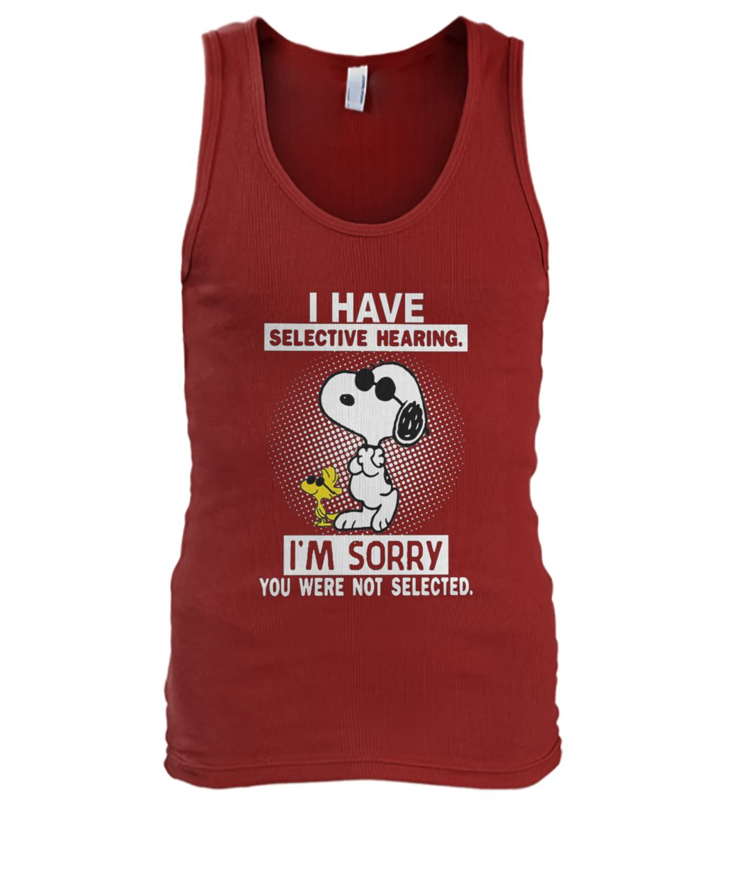 Snoopy I have selective hearing I'm sorry you were not selected men's tank top