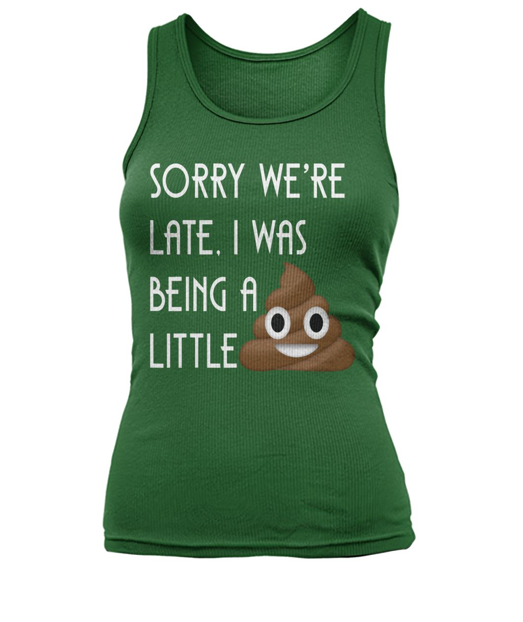 Sorry we're late I was being a little poop women's tank top