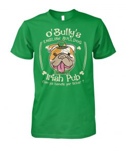 St patrick day o' bully's english bulldog irish pub can ya handle yer licker unisex cotton tee