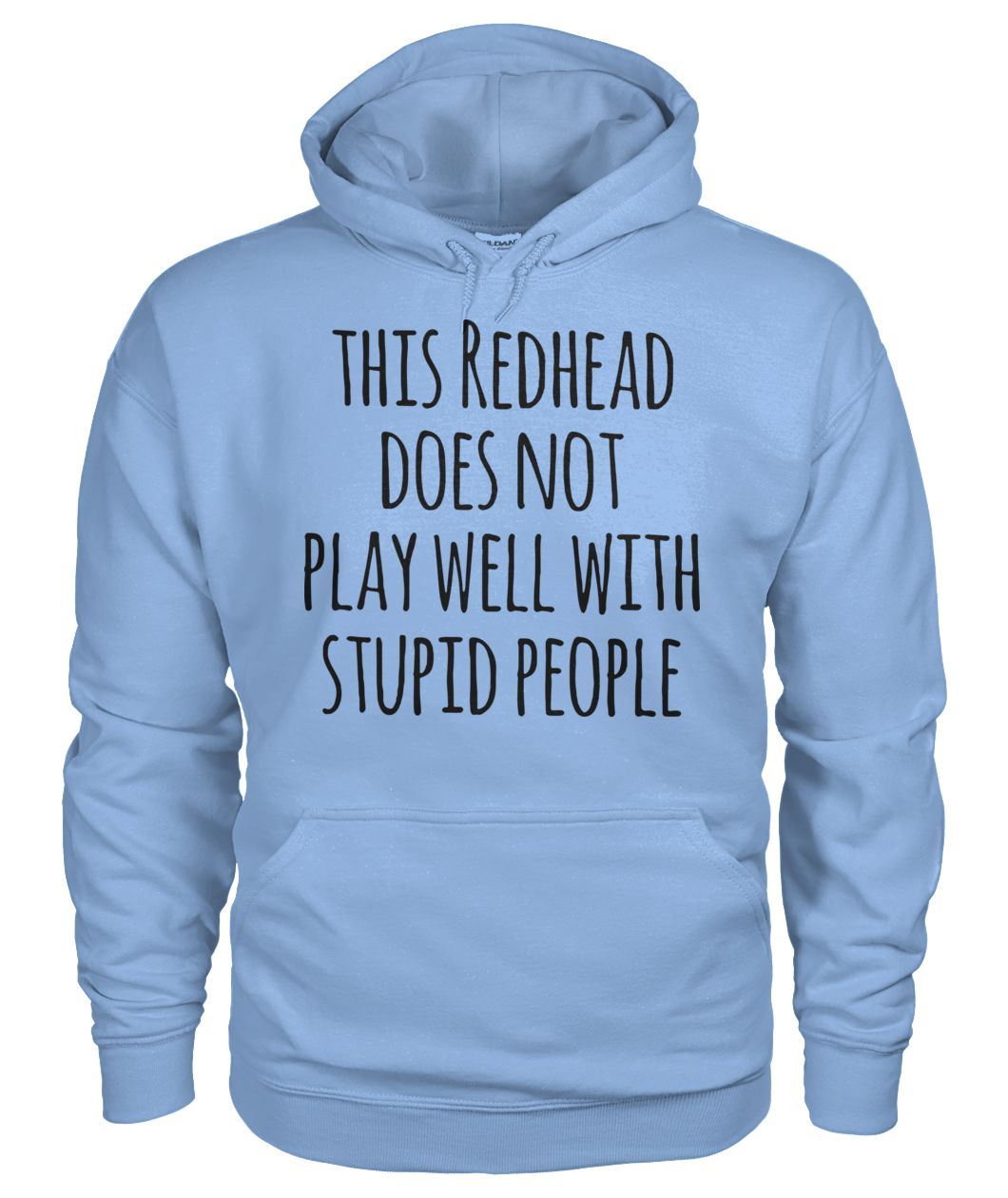 This redhead does not play well with stupid people gildan hoodie