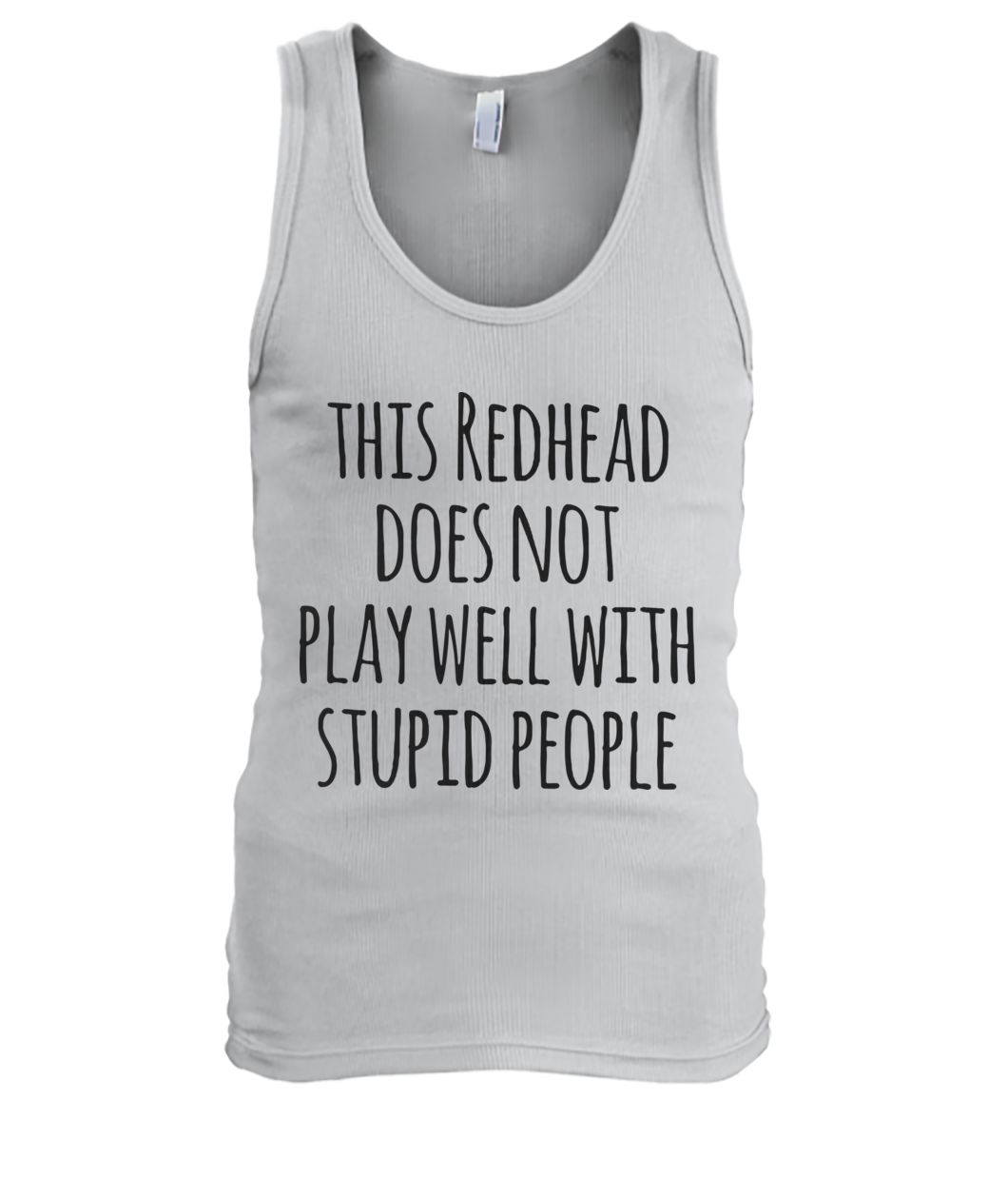 This redhead does not play well with stupid people men's tank top