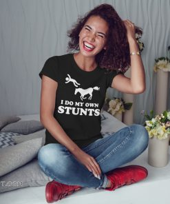 Unhorse I do my own stunts shirt