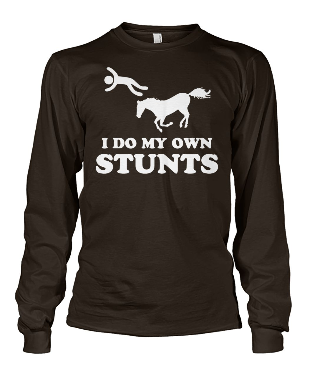 Unhorse I do my own stunts unisex long sleeve