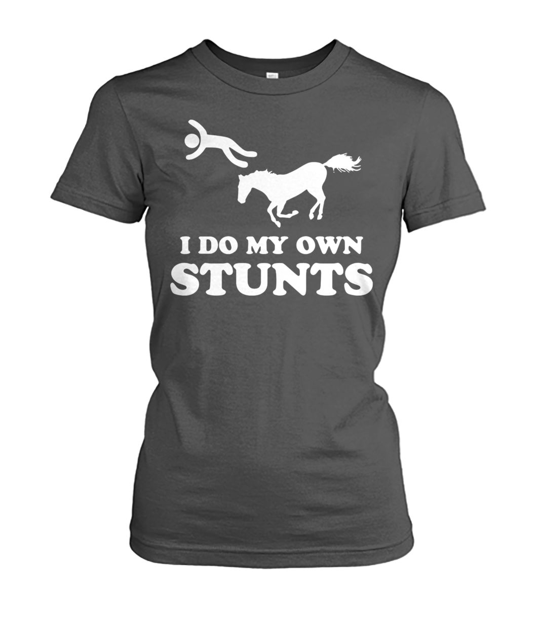 Unhorse I do my own stunts women's crew tee