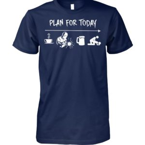 Welder plan for today coffee welding beer sex unisex cotton tee