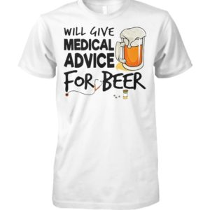 Will give medical advice for beer unisex cotton tee