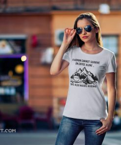 A woman cannot survive on coffee alone she also needs hiking shirt