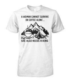 A woman cannot survive on coffee alone she also needs hiking unisex cotton tee