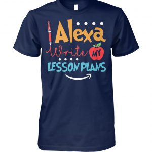 Alexa write my lesson plans unisex cotton tee