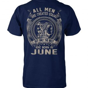 All men are created equal but only the best are born in june cotton tee