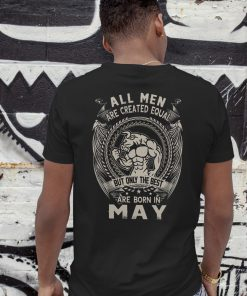 All men are created equal but only the best are born in may shirt