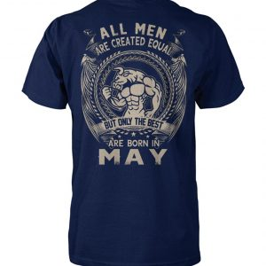 All men are created equal but only the best are born in may unisex cotton tee