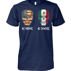 American flag skull mi hogar and mexico flag skull mi sangre unisex cotton tee